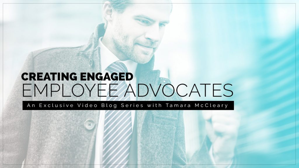 Creating Engaged Employee Advocates (Part 3)